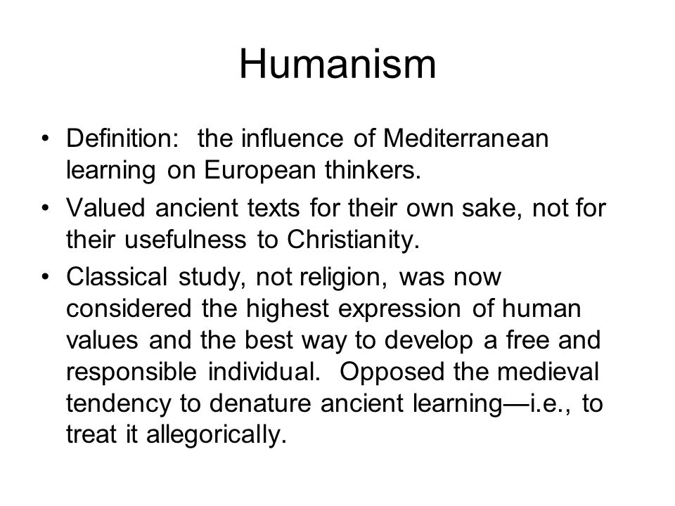 Humanism Definition: the influence of Mediterranean learning on European thinkers.
