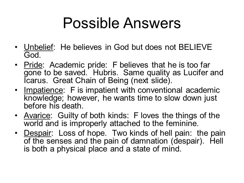 Possible Answers Unbelief: He believes in God but does not BELIEVE God.