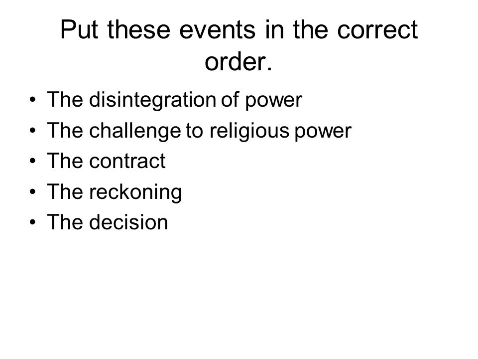 Put these events in the correct order.