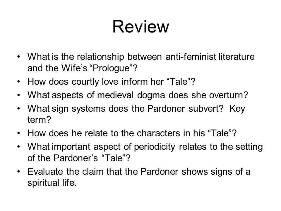 Review What is the relationship between anti-feminist literature and the Wife's Prologue How does courtly love inform her Tale