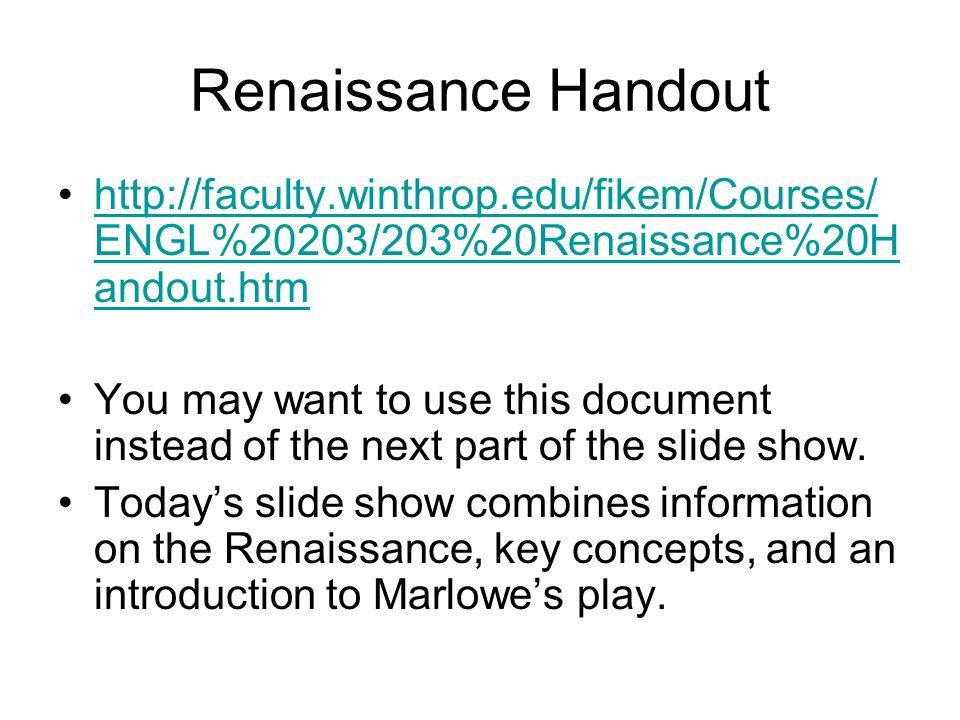 Renaissance Handout http://faculty.winthrop.edu/fikem/Courses/ENGL%20203/203%20Renaissance%20Handout.htm.