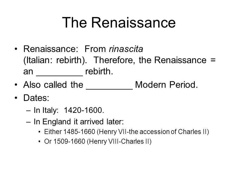 The Renaissance Renaissance: From rinascita (Italian: rebirth). Therefore, the Renaissance = an _________ rebirth.