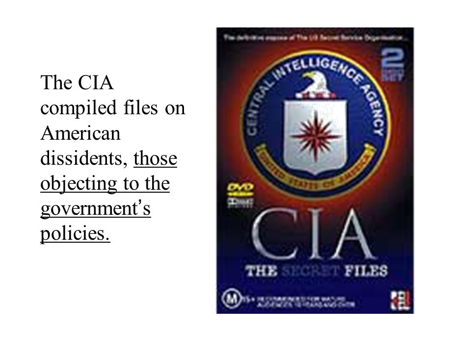 The CIA compiled files on American dissidents, those objecting to the government's policies.
