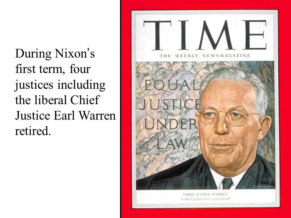 During Nixon's first term, four justices including the liberal Chief Justice Earl Warren retired.