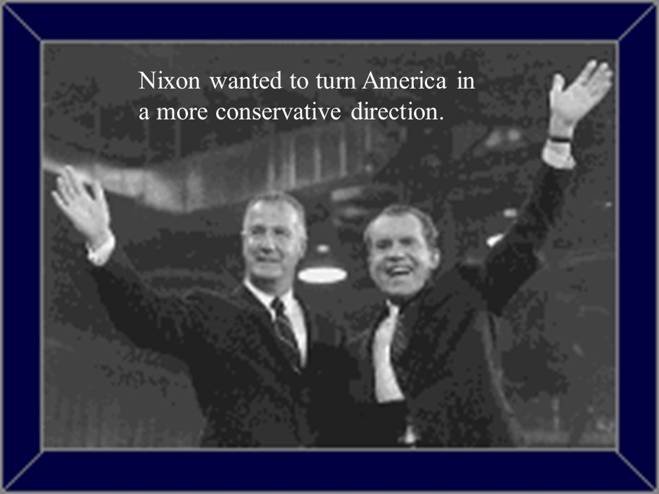 Nixon wanted to turn America in a more conservative direction.