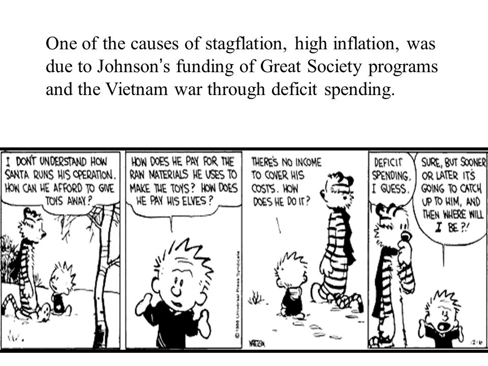 One of the causes of stagflation, high inflation, was due to Johnson's funding of Great Society programs and the Vietnam war through deficit spending.