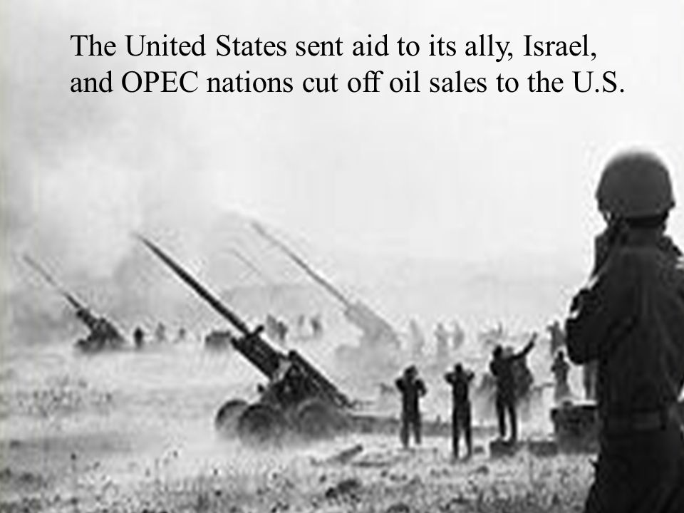 The United States sent aid to its ally, Israel, and OPEC nations cut off oil sales to the U.S.