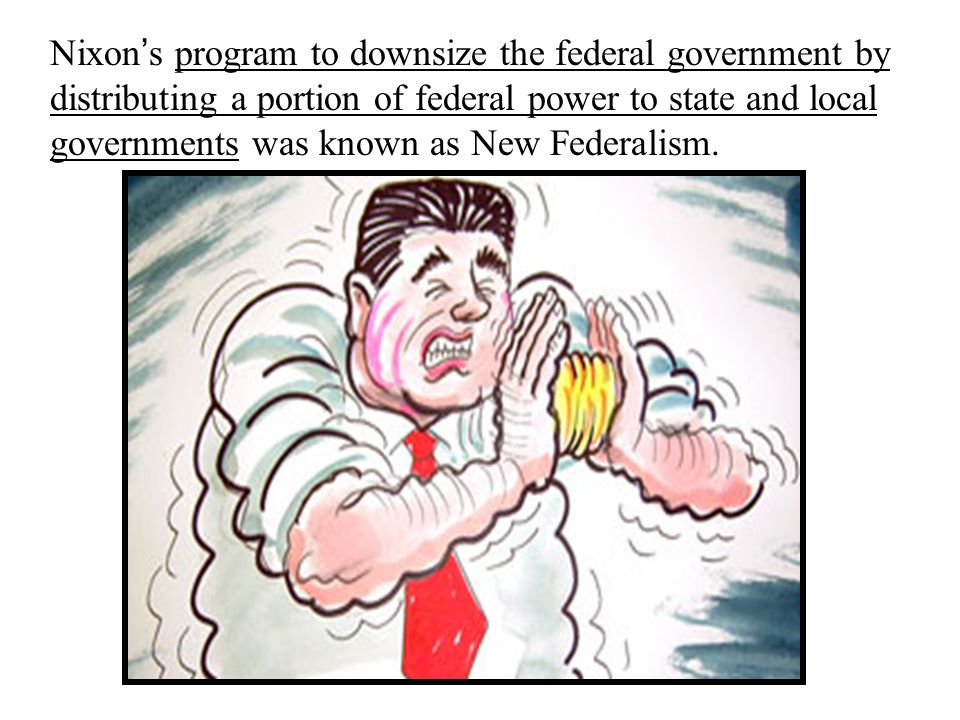 Nixon's program to downsize the federal government by distributing a portion of federal power to state and local governments was known as New Federalism.