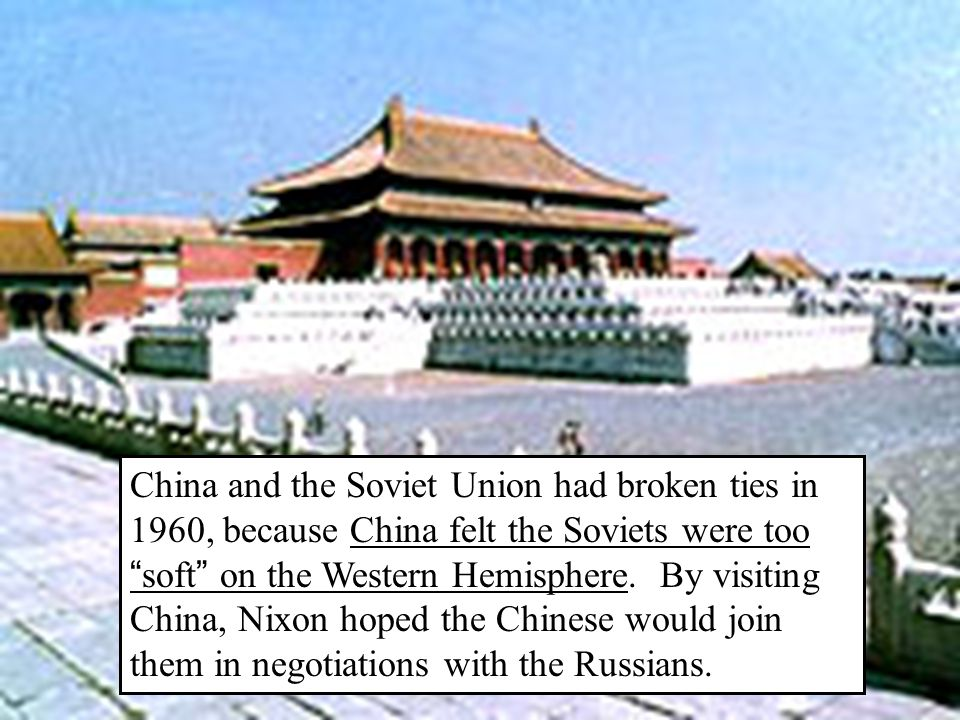 China and the Soviet Union had broken ties in 1960, because China felt the Soviets were too soft on the Western Hemisphere.