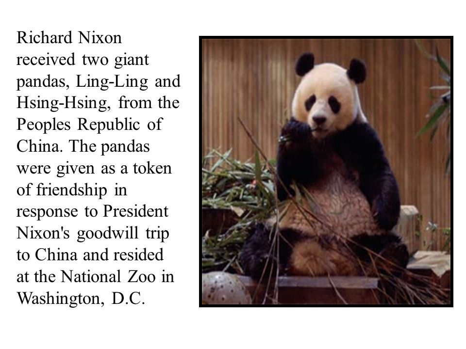 Richard Nixon received two giant pandas, Ling-Ling and Hsing-Hsing, from the Peoples Republic of China.
