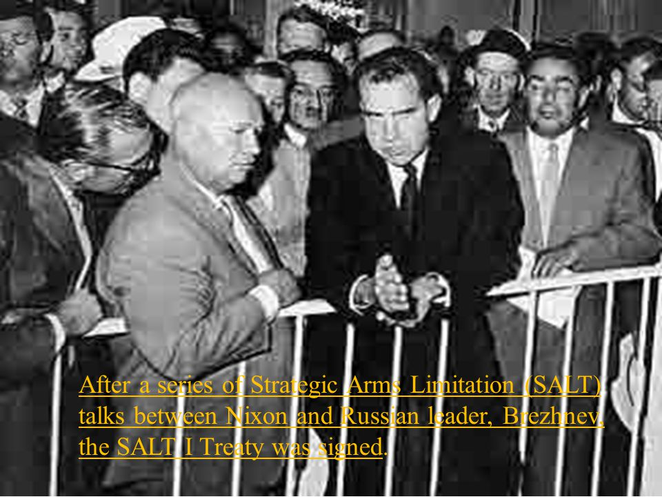 After a series of Strategic Arms Limitation (SALT) talks between Nixon and Russian leader, Brezhnev, the SALT I Treaty was signed.