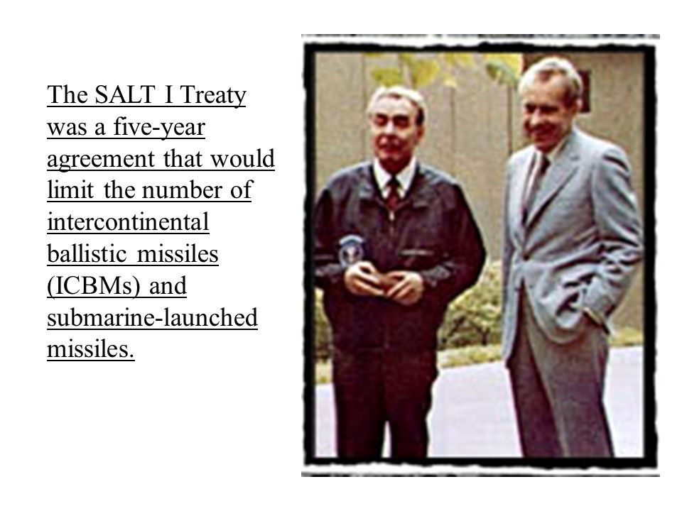 The SALT I Treaty was a five-year agreement that would limit the number of intercontinental ballistic missiles (ICBMs) and submarine-launched missiles.