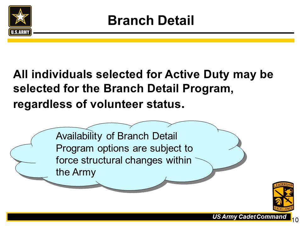 Branch Detail All individuals selected for Active Duty may be selected for the Branch Detail Program, regardless of volunteer status.
