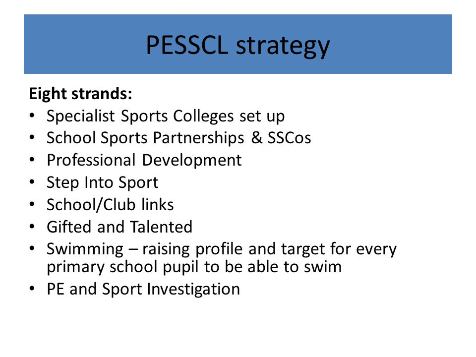 PESSCL strategy Eight strands: Specialist Sports Colleges set up