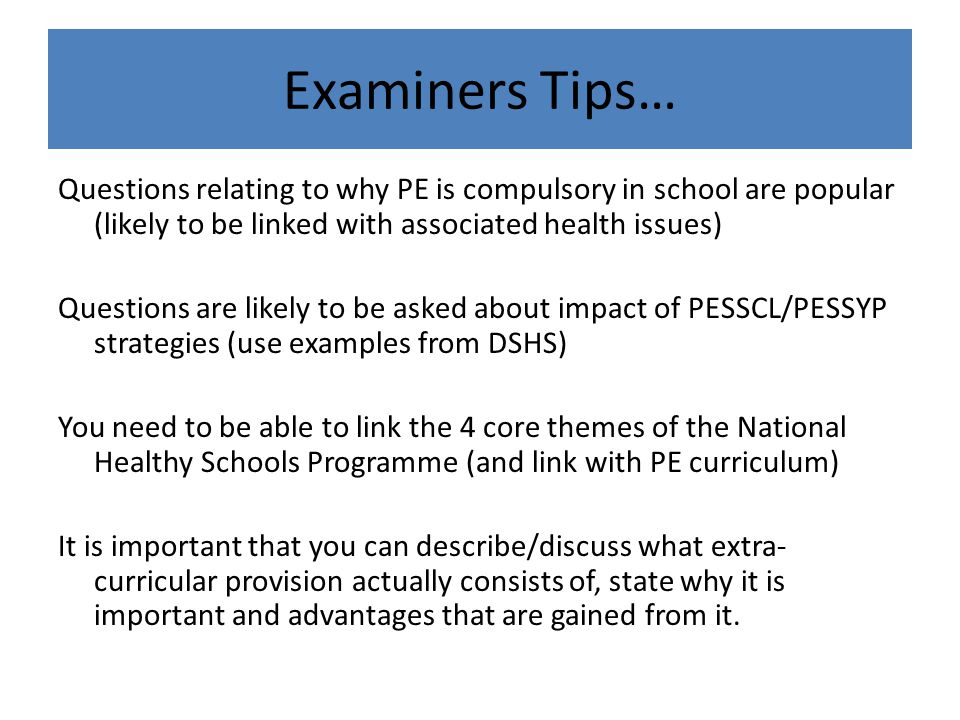 Examiners Tips… Questions relating to why PE is compulsory in school are popular (likely to be linked with associated health issues)
