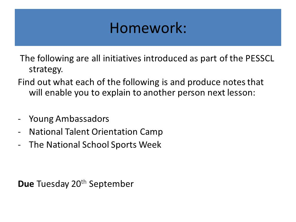 Homework: The following are all initiatives introduced as part of the PESSCL strategy.