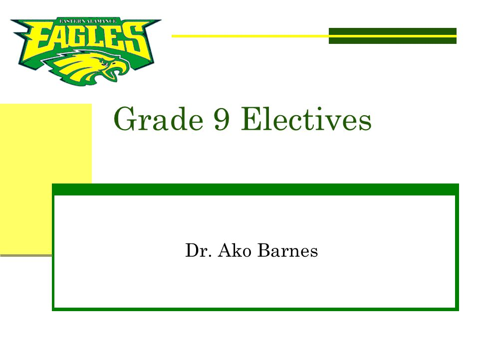 Grade 9 Electives Dr. Ako Barnes AKO