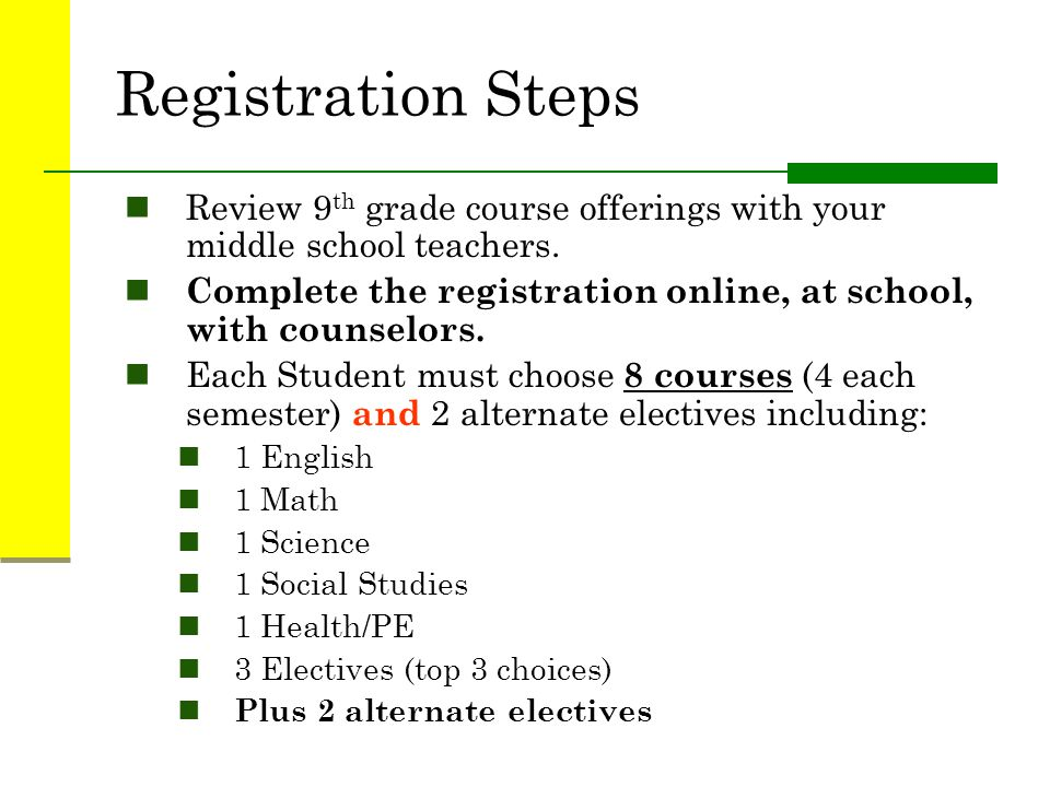 Registration Steps Review 9th grade course offerings with your middle school teachers. Complete the registration online, at school, with counselors.