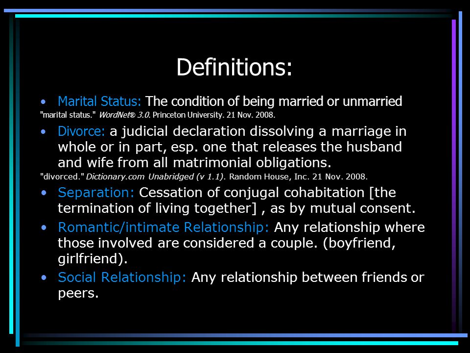 Definitions: Marital Status: The condition of being married or unmarried. marital status. WordNet® 3.0. Princeton University. 21 Nov. 2008.