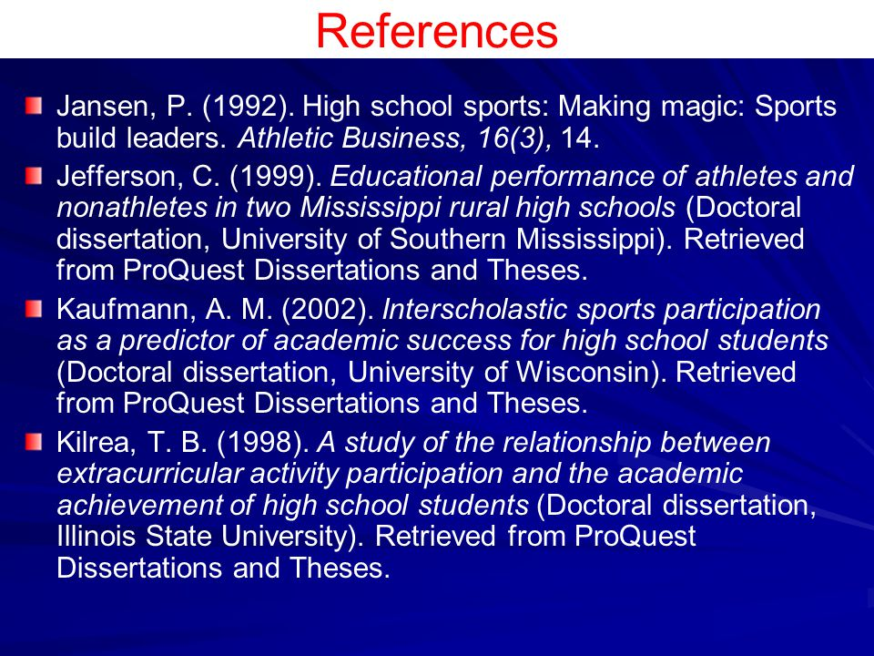 References Jansen, P. (1992). High school sports: Making magic: Sports build leaders. Athletic Business, 16(3), 14.
