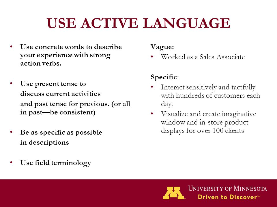 USE ACTIVE LANGUAGE Use concrete words to describe your experience with strong action verbs. Use present tense to.