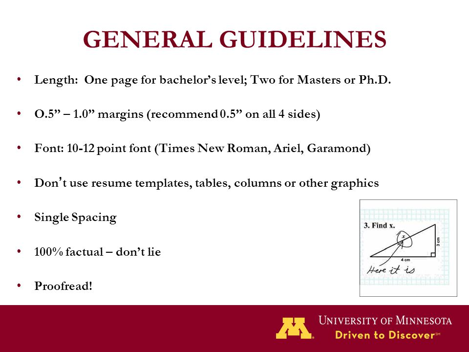 GENERAL GUIDELINES Length: One page for bachelor's level; Two for Masters or Ph.D. O.5 – 1.0 margins (recommend 0.5 on all 4 sides)