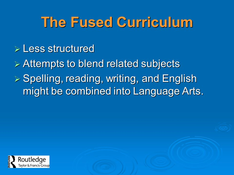 The Fused Curriculum Less structured