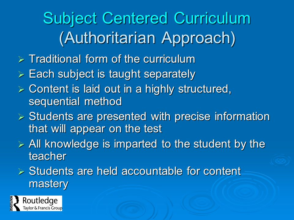 Subject Centered Curriculum (Authoritarian Approach)