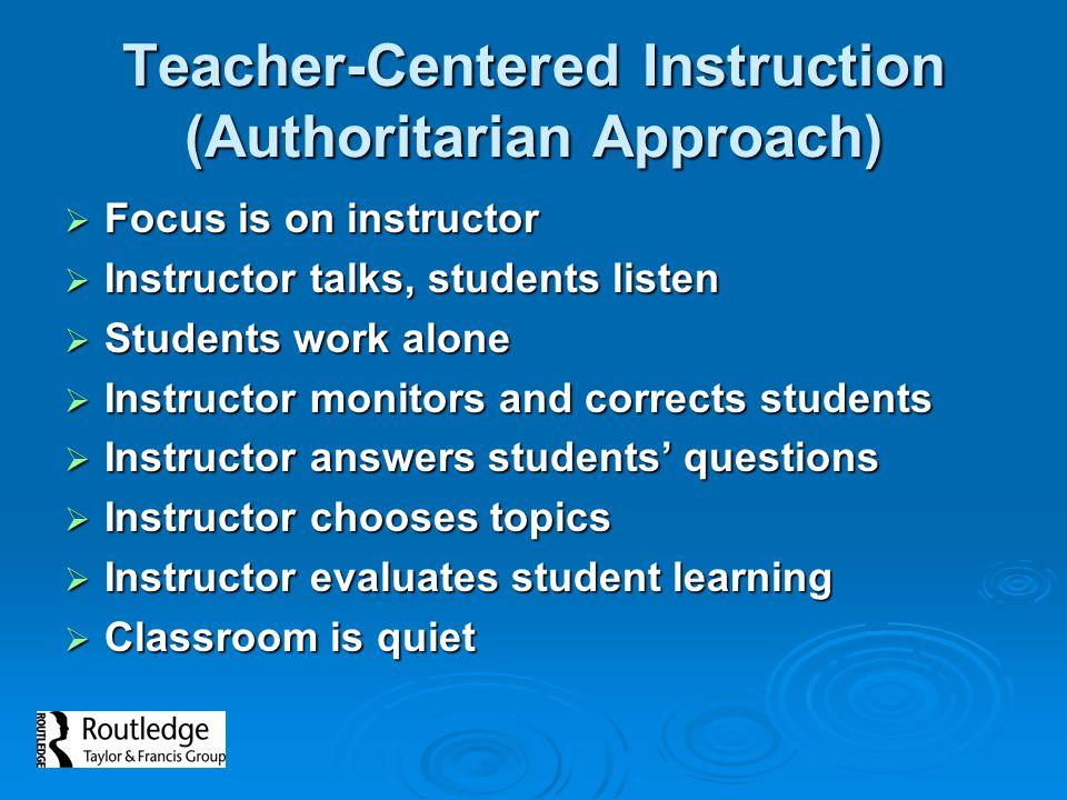 Teacher-Centered Instruction (Authoritarian Approach)