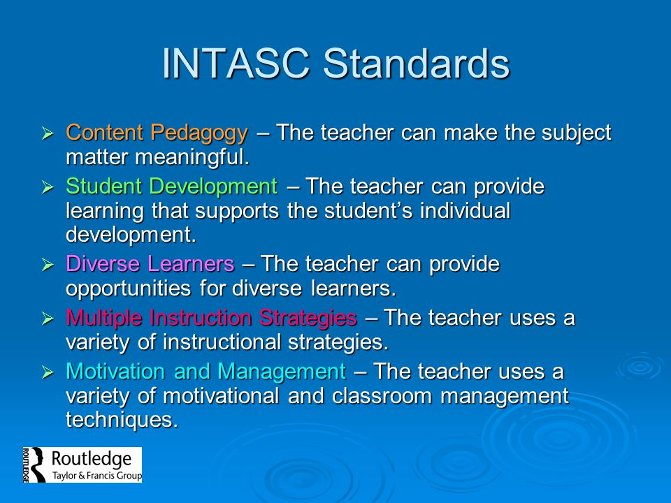 INTASC Standards Content Pedagogy – The teacher can make the subject matter meaningful.