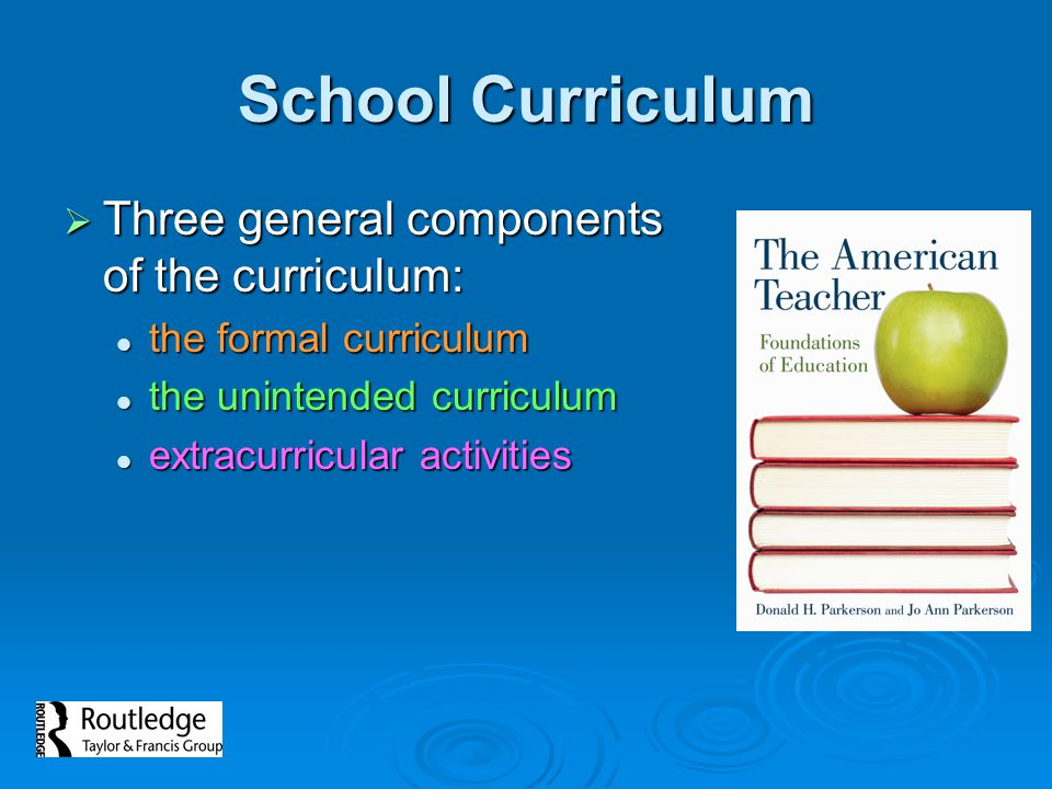 School Curriculum Three general components of the curriculum: