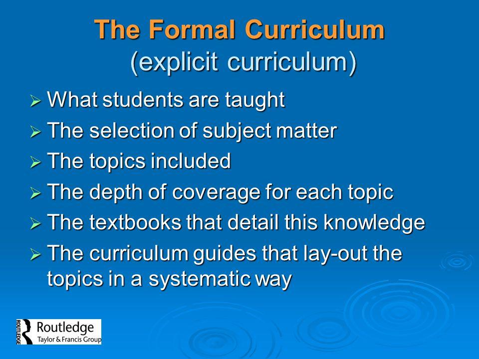 The Formal Curriculum (explicit curriculum)