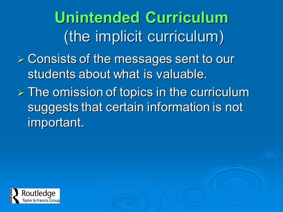 Unintended Curriculum (the implicit curriculum)