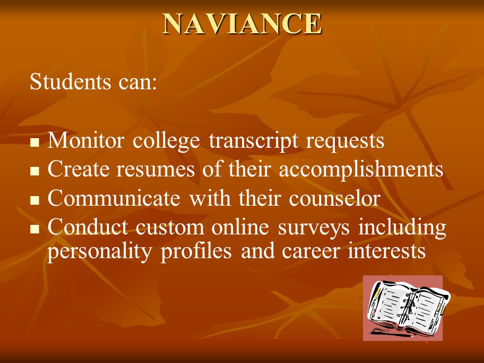 NAVIANCE Students can: Monitor college transcript requests