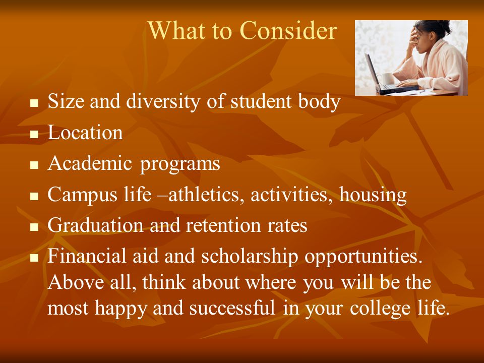 What to Consider Size and diversity of student body Location