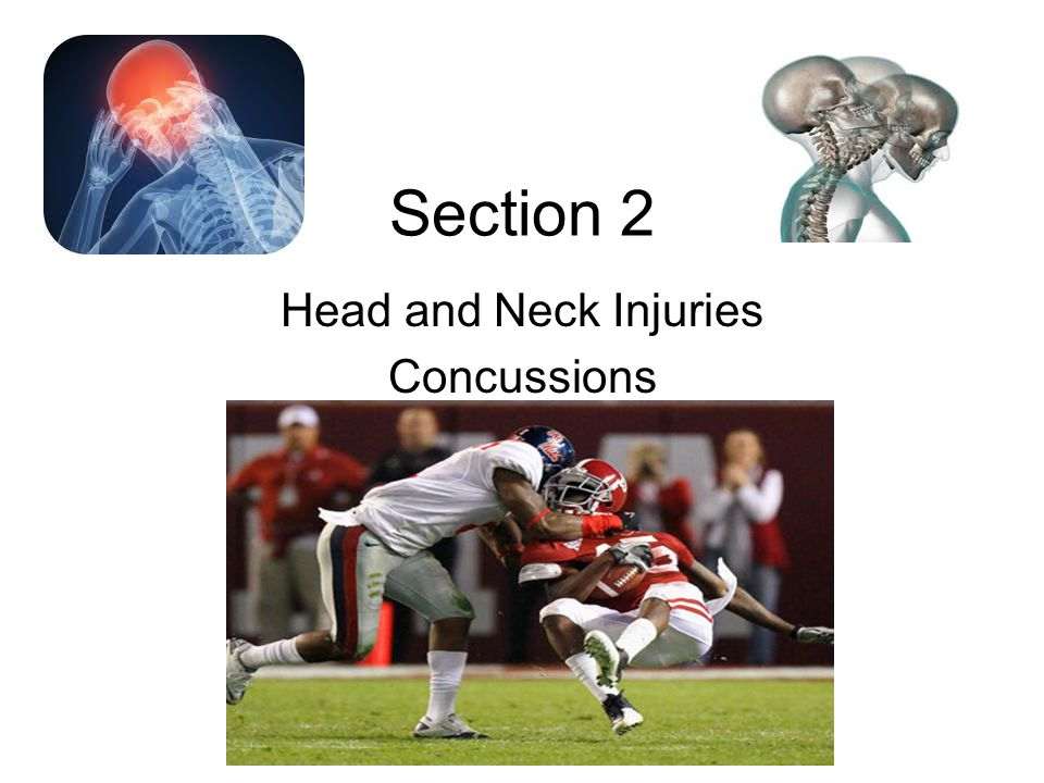 Section 2 Head and Neck Injuries Concussions