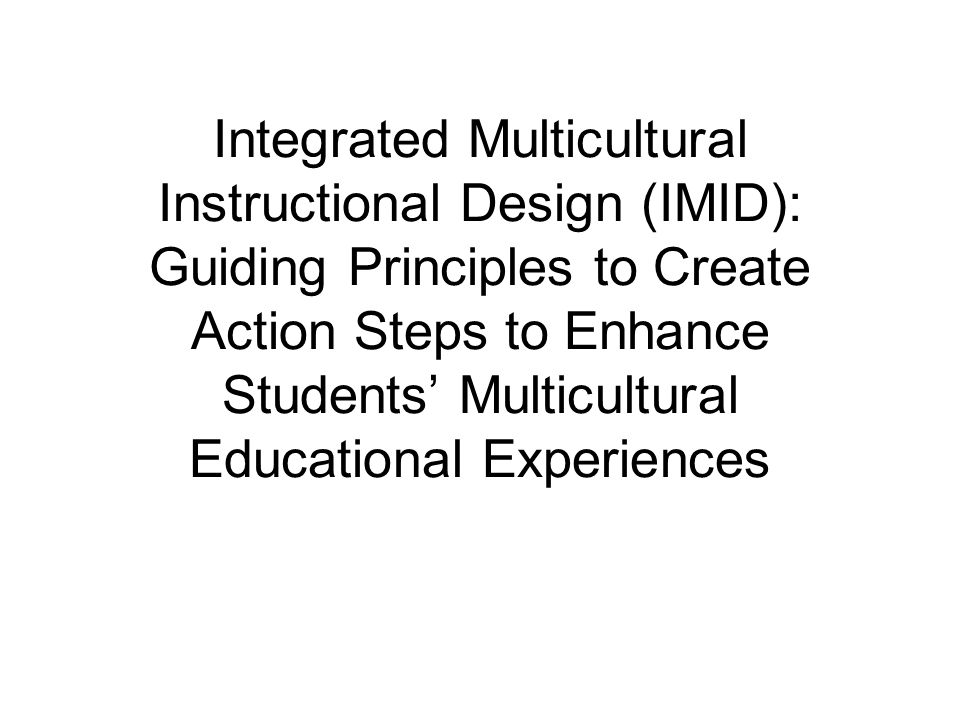 Integrated Multicultural Instructional Design (IMID): Guiding Principles to Create Action Steps to Enhance Students' Multicultural Educational Experiences