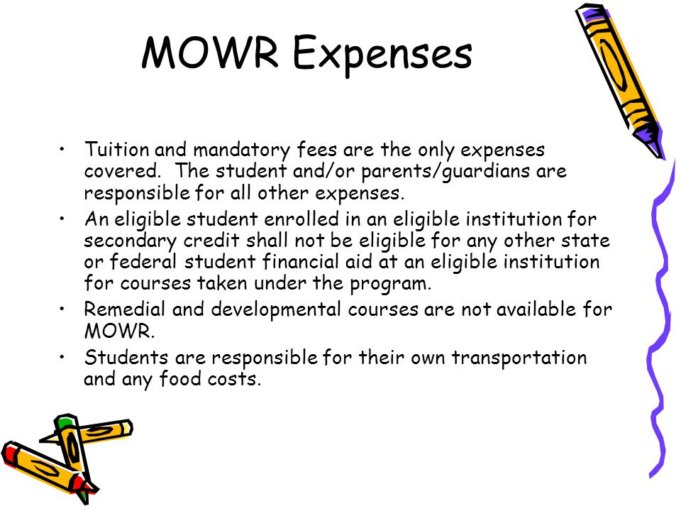 MOWR Expenses Tuition and mandatory fees are the only expenses covered. The student and/or parents/guardians are responsible for all other expenses.