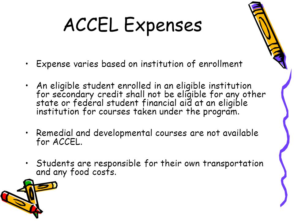 ACCEL Expenses Expense varies based on institution of enrollment