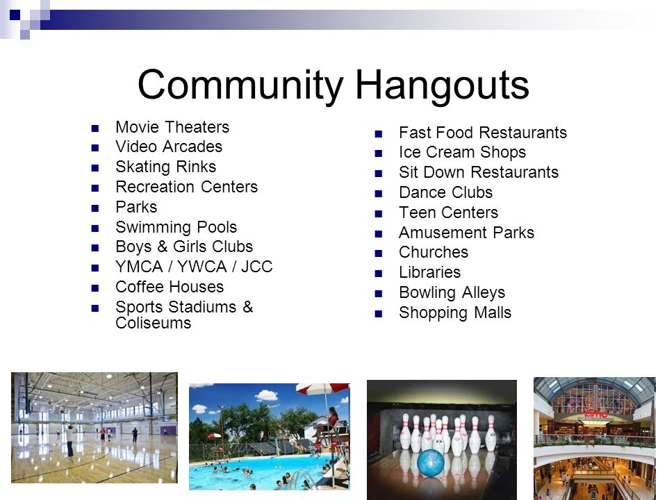 Community Hangouts Movie Theaters Fast Food Restaurants Video Arcades