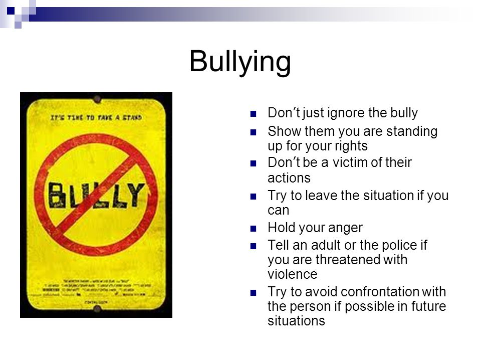 Bullying Don't just ignore the bully