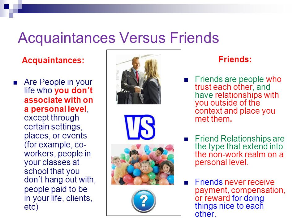 Acquaintances Versus Friends