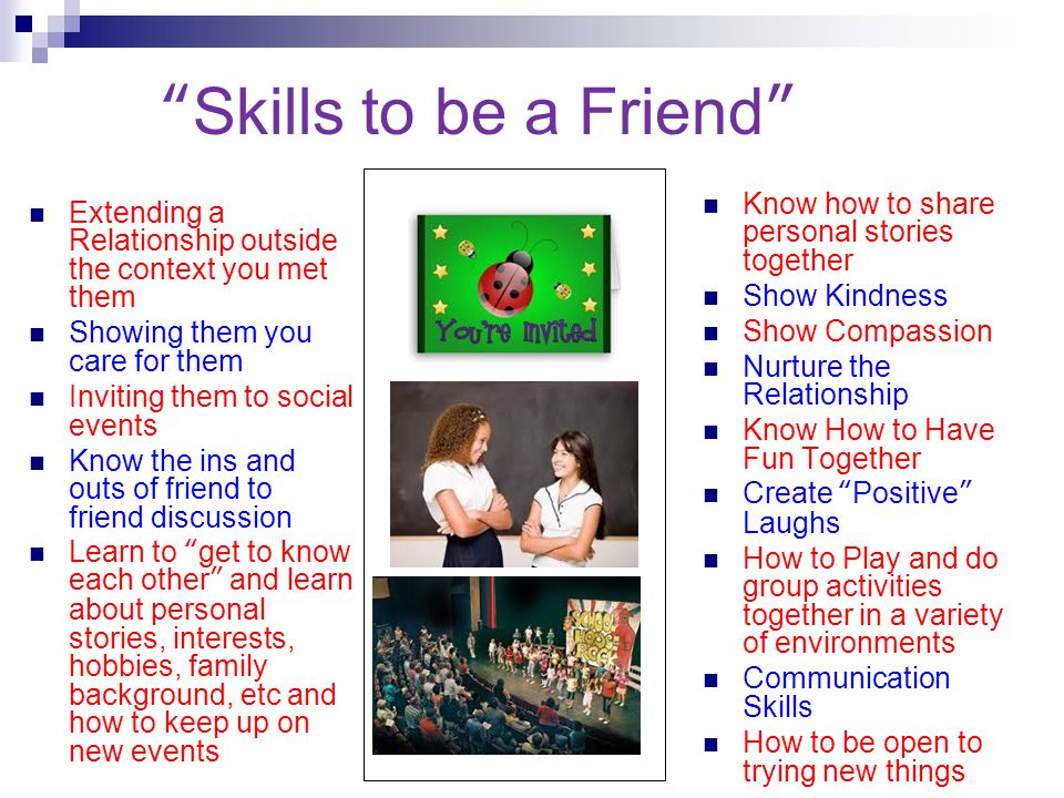 Skills to be a Friend Know how to share personal stories together