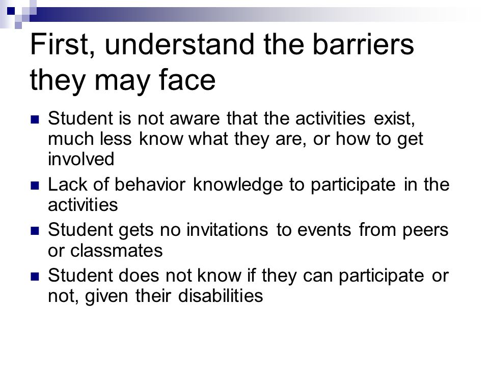 First, understand the barriers they may face