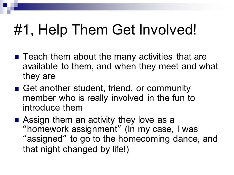 #1, Help Them Get Involved!