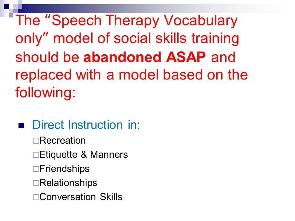 The Speech Therapy Vocabulary only model of social skills training should be abandoned ASAP and replaced with a model based on the following: