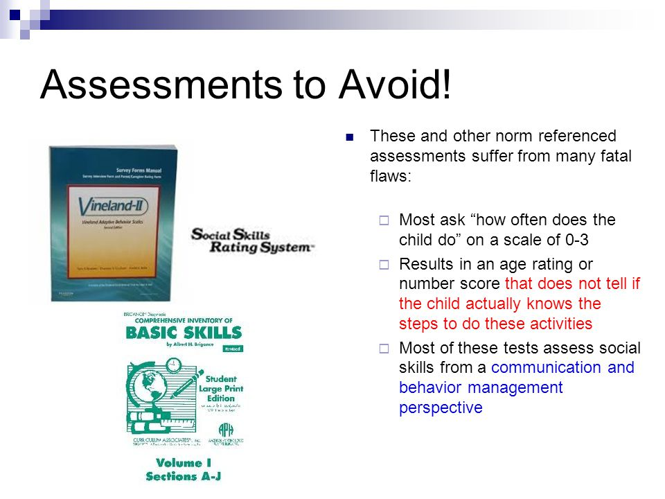 Assessments to Avoid! These and other norm referenced assessments suffer from many fatal flaws: