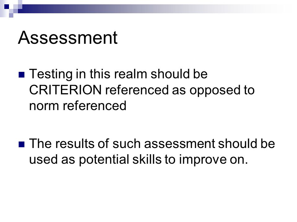 Assessment Testing in this realm should be CRITERION referenced as opposed to norm referenced.
