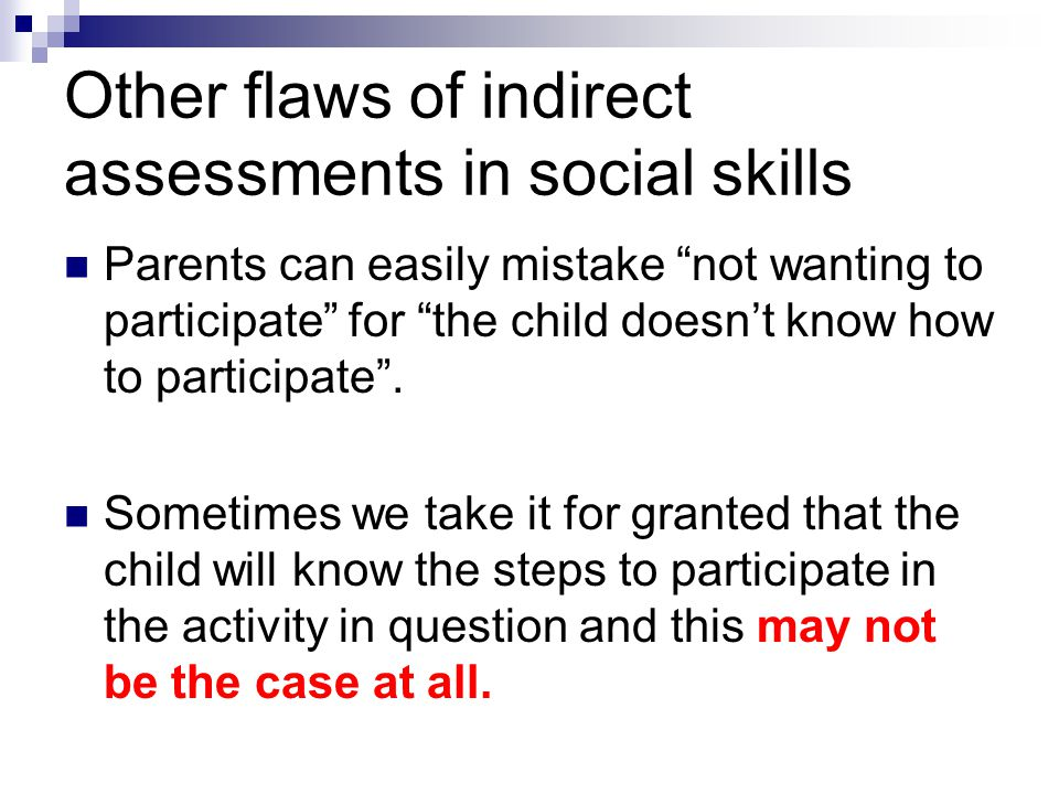Other flaws of indirect assessments in social skills
