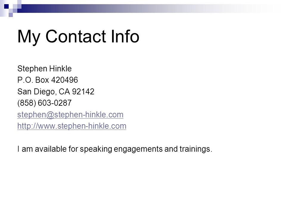 My Contact Info Stephen Hinkle. P.O. Box 420496. San Diego, CA 92142. (858) 603-0287. stephen@stephen-hinkle.com.